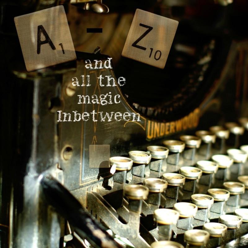 A – Z AND ALL THE MAGIC INBETWEEN